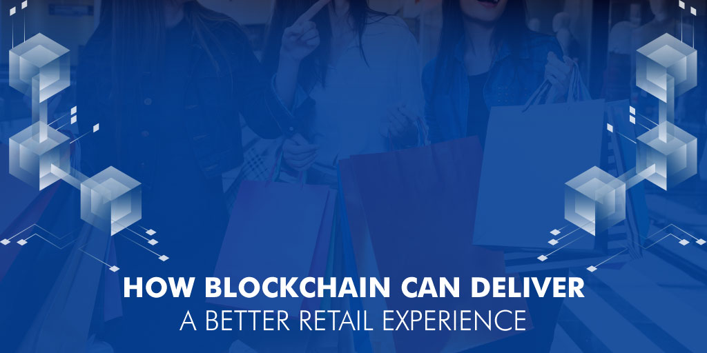 How Blockchain can Deliver a Better Retail Experience