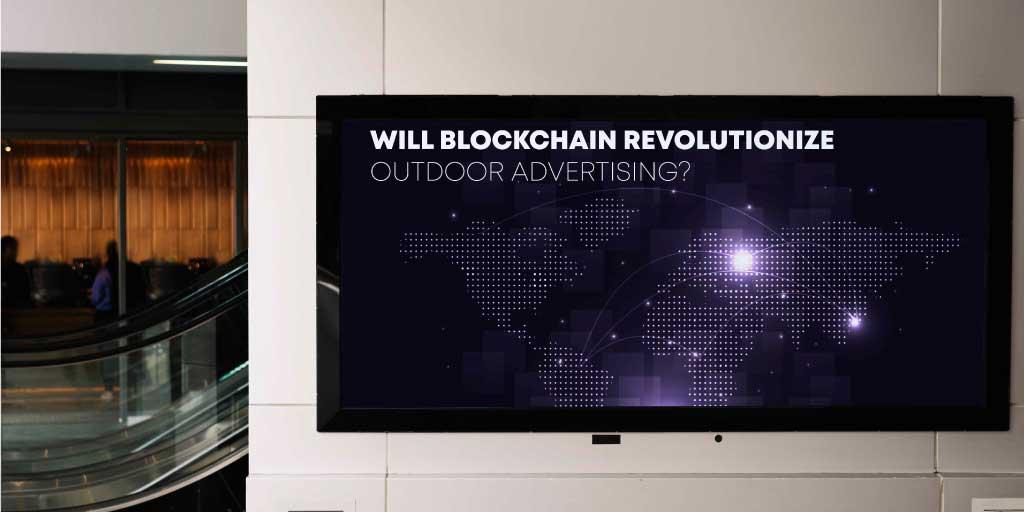Will Blockchain Revolutionize Outdoor Advertising?