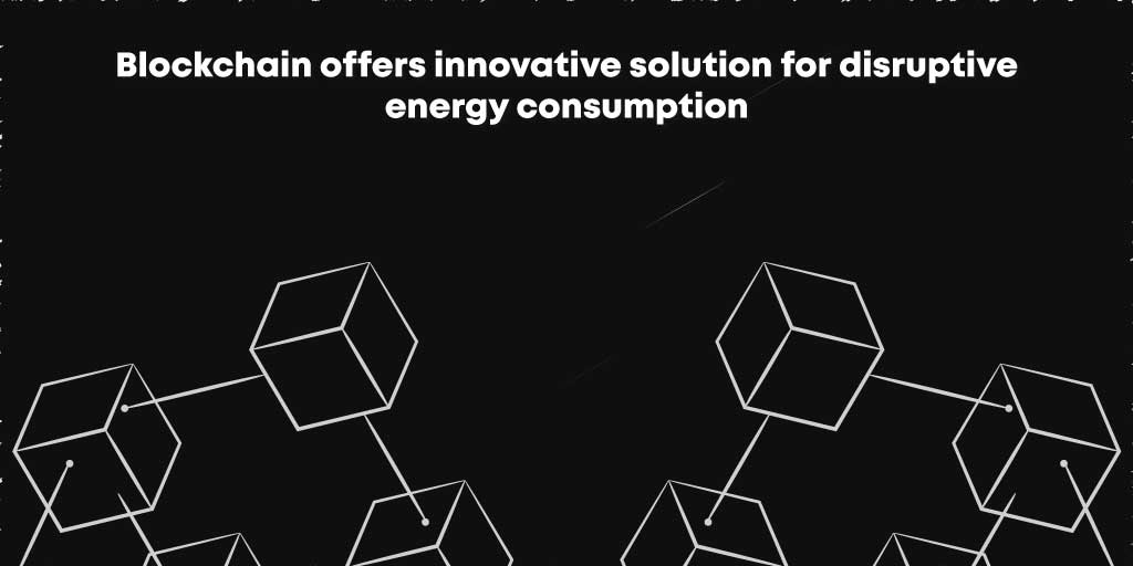 Blockchain Offers Innovative Solutions for Disruptive Energy Consumption