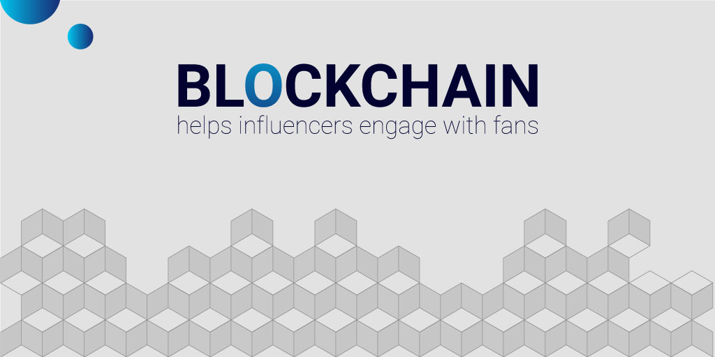 Blockchain helps influencers engage with fans