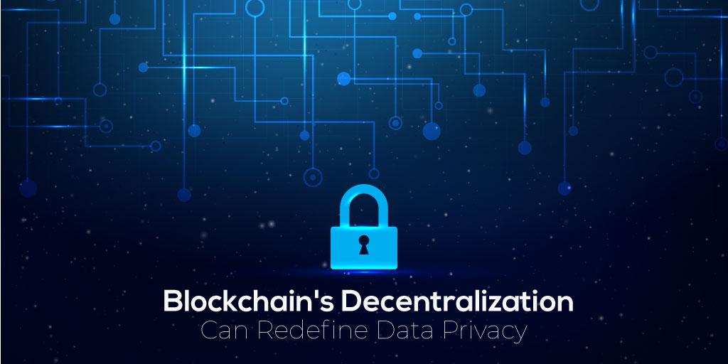 Blockchain's Decentralization Can Redefine Data Privacy